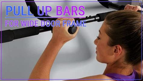 7 Best Pull UP Bars for Wide Door Frame 2020 Review