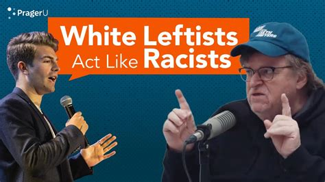 Prager U: White Leftists Act Like Racists (Most are